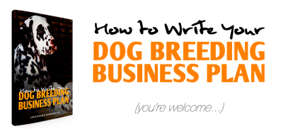 Writing Your Dog Breeding Business Plan Made Easy!